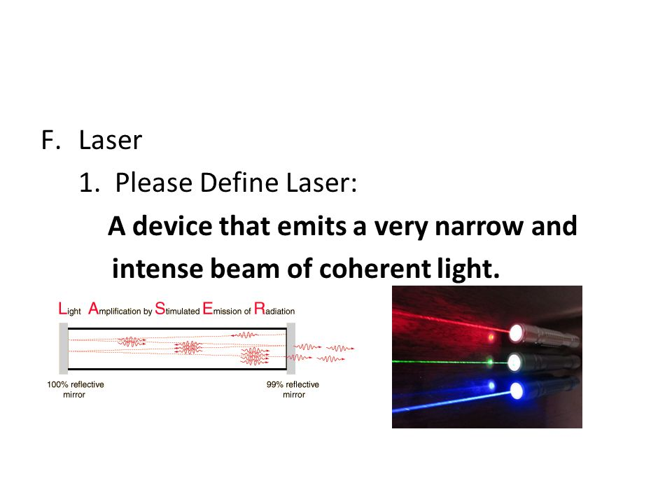 Laser 1. Please Define Laser: A device that emits a very narrow and.