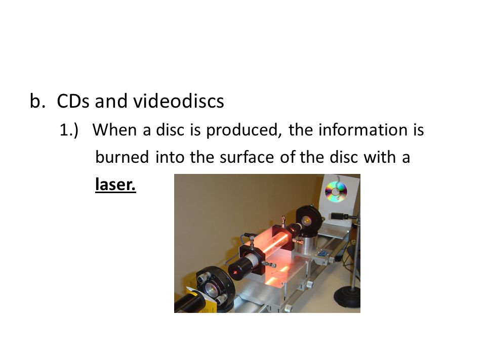 CDs and videodiscs 1.) When a disc is produced, the information is