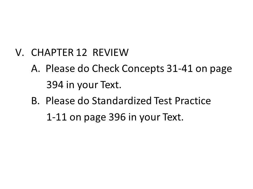 CHAPTER 12 REVIEW A. Please do Check Concepts 31-41 on page. 394 in your Text. B. Please do Standardized Test Practice.