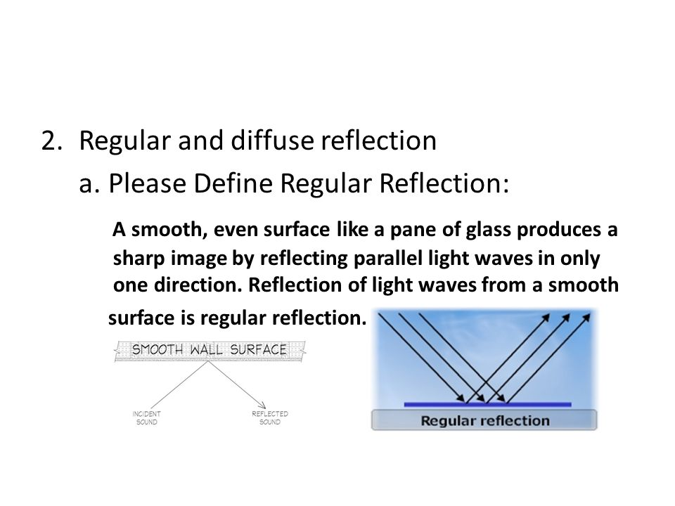Regular and diffuse reflection a. Please Define Regular Reflection:
