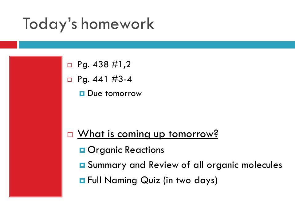 Today's homework What is coming up tomorrow Organic Reactions