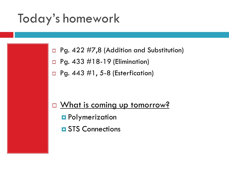 Today's homework What is coming up tomorrow Polymerization