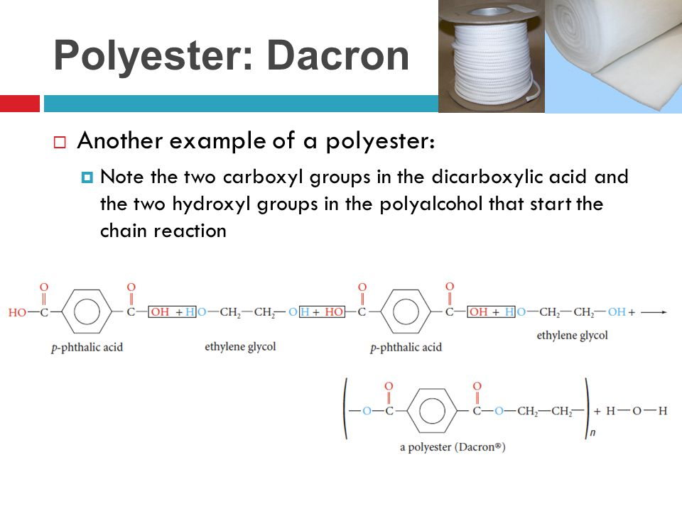 Polyester: Dacron Another example of a polyester: