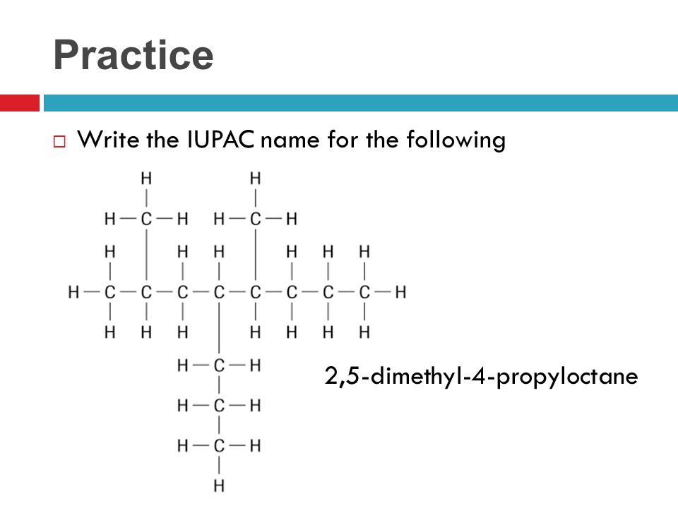 Practice Write the IUPAC name for the following