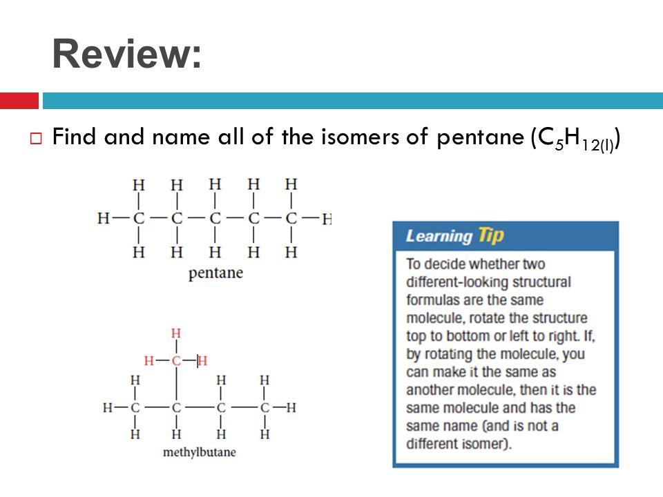 Review: Find and name all of the isomers of pentane (C5H12(l))