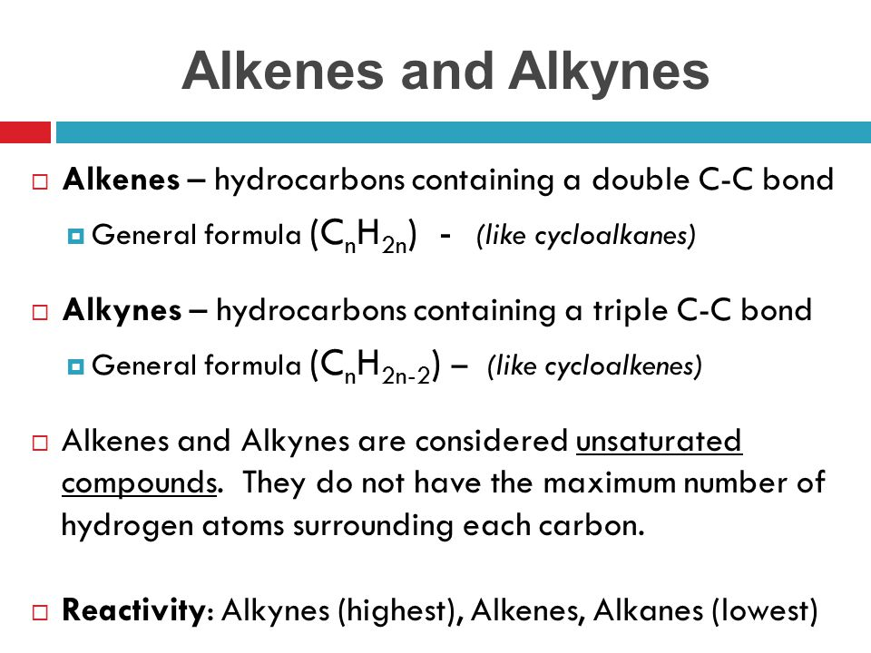 Alkenes and Alkynes Alkenes – hydrocarbons containing a double C-C bond. General formula (CnH2n) - (like cycloalkanes)