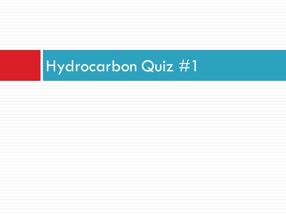 Hydrocarbon Quiz #1