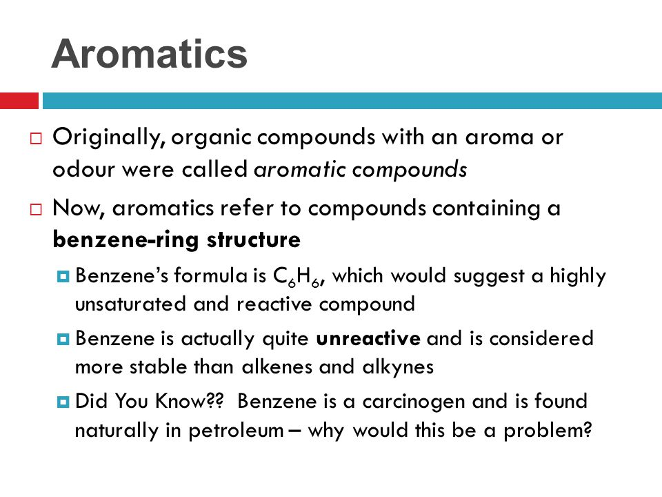 Aromatics Originally, organic compounds with an aroma or odour were called aromatic compounds.