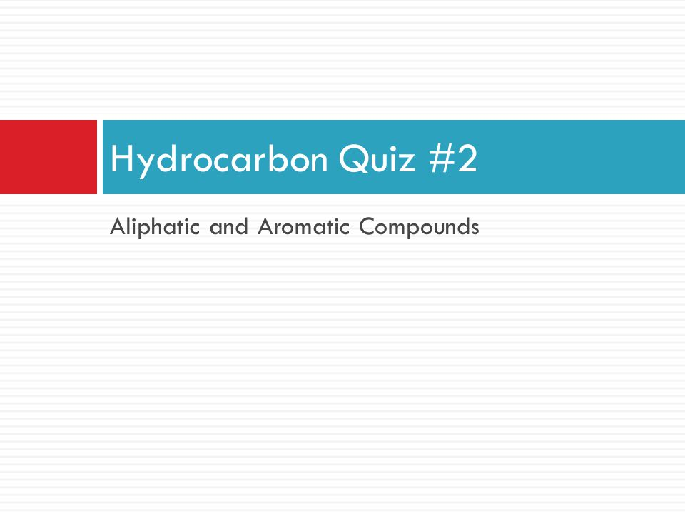 Hydrocarbon Quiz #2 Aliphatic and Aromatic Compounds