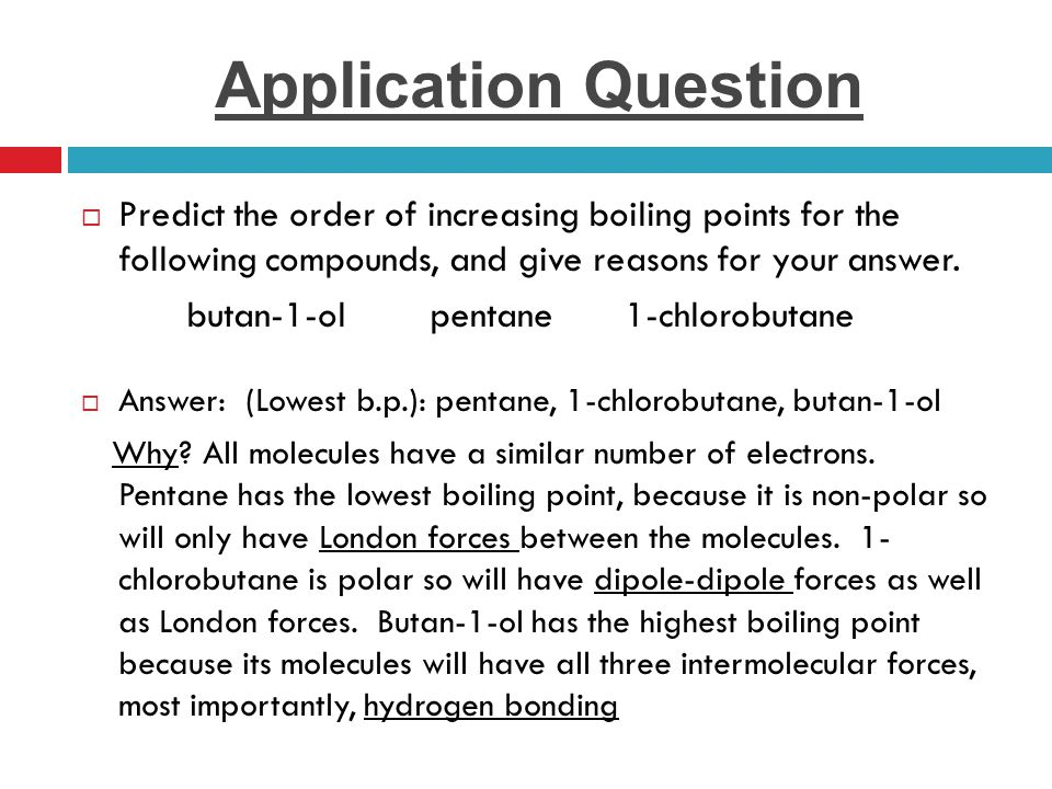 Application Question Predict the order of increasing boiling points for the following compounds, and give reasons for your answer.
