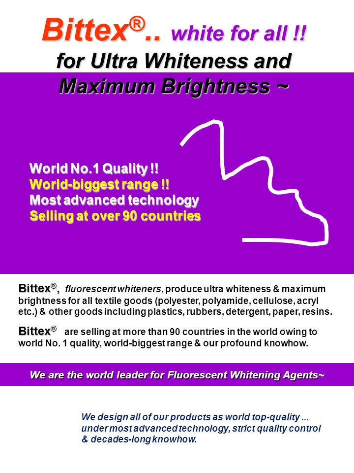 Bittex®.. white for all !! for Ultra Whiteness and Maximum Brightness ~ World No.1 Quality !! World-biggest range !!