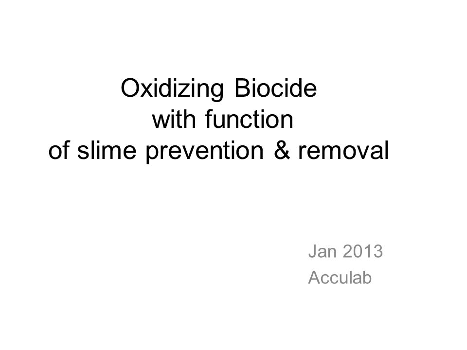 Oxidizing Biocide with function of slime prevention & removal
