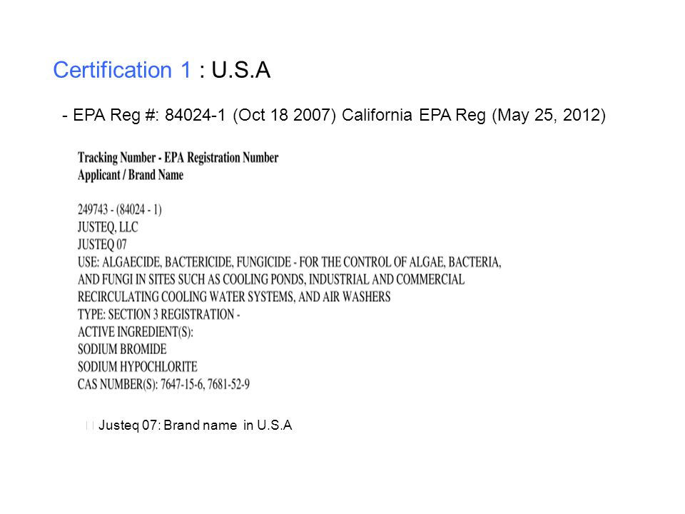 Certification 1 : U.S.A - EPA Reg #: 84024-1 (Oct 18 2007) California EPA Reg (May 25, 2012) ※ Justeq 07: Brand name in U.S.A.