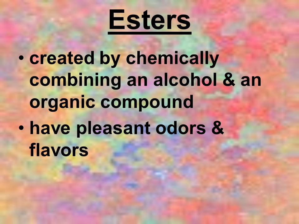 Esters created by chemically combining an alcohol & an organic compound.