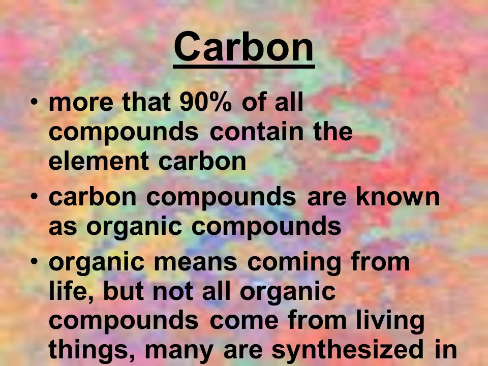 Carbon more that 90% of all compounds contain the element carbon
