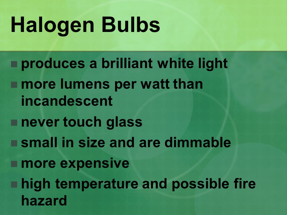 Halogen Bulbs produces a brilliant white light