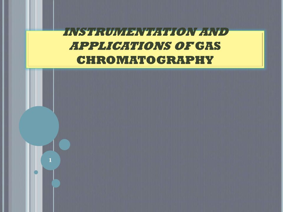 INSTRUMENTATION AND APPLICATIONS OF GAS CHROMATOGRAPHY