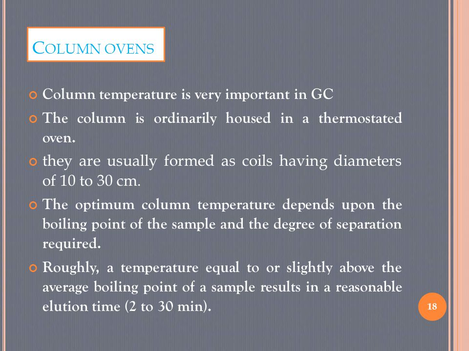 Column ovens Column temperature is very important in GC