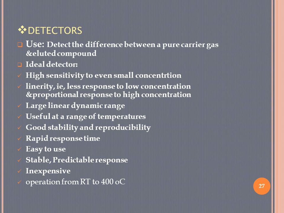 detectors Use: Detect the difference between a pure carrier gas &eluted compound. Ideal detector: