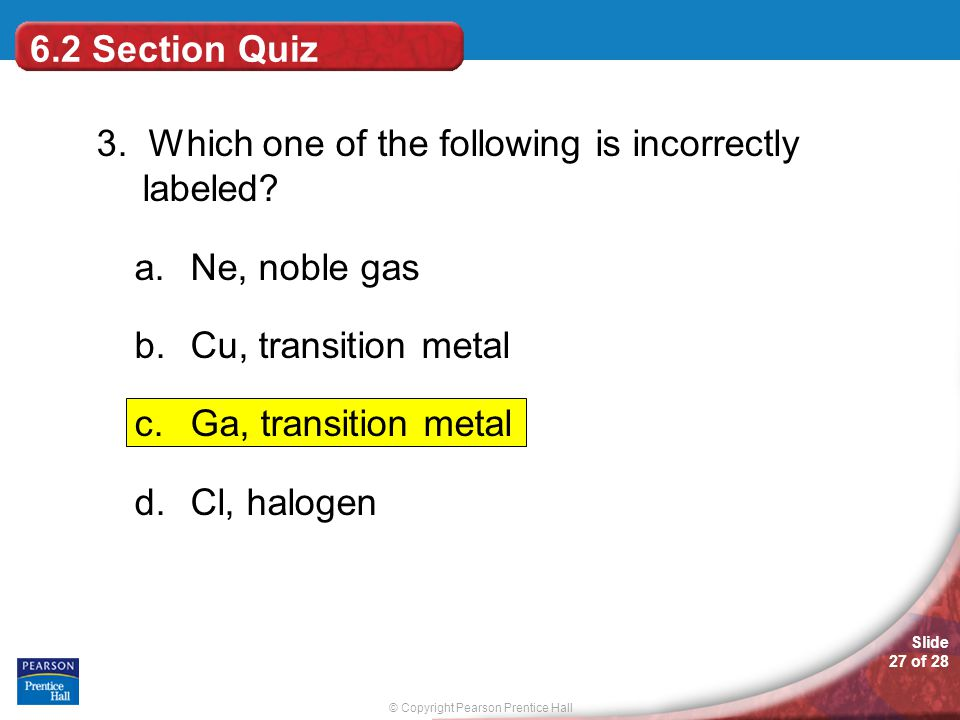 6.2 Section Quiz 3. Which one of the following is incorrectly labeled Ne, noble gas. Cu, transition metal.