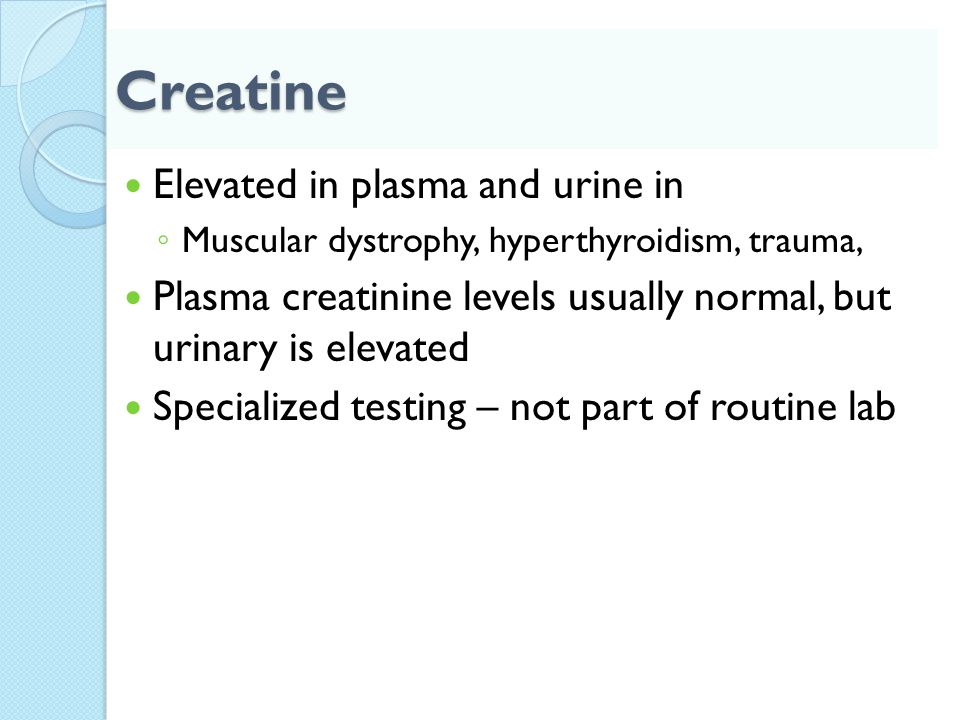 Creatine Elevated in plasma and urine in