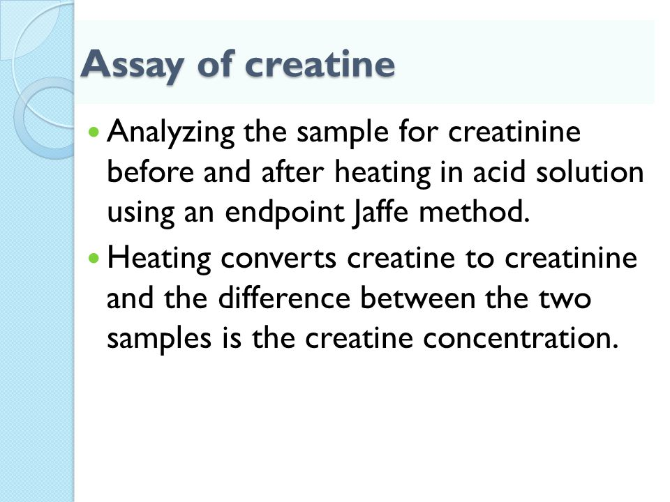 Assay of creatine Analyzing the sample for creatinine before and after heating in acid solution using an endpoint Jaffe method.