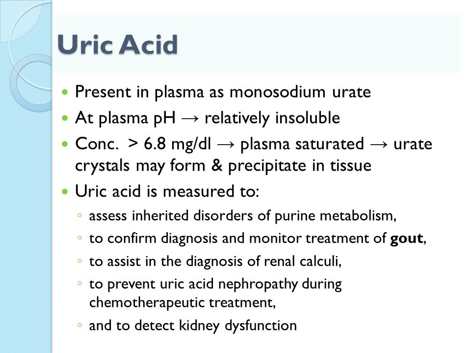Uric Acid Present in plasma as monosodium urate