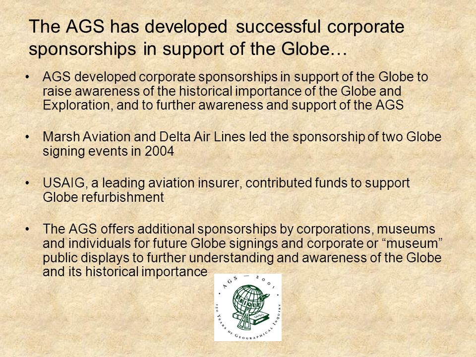 The AGS has developed successful corporate sponsorships in support of the Globe…