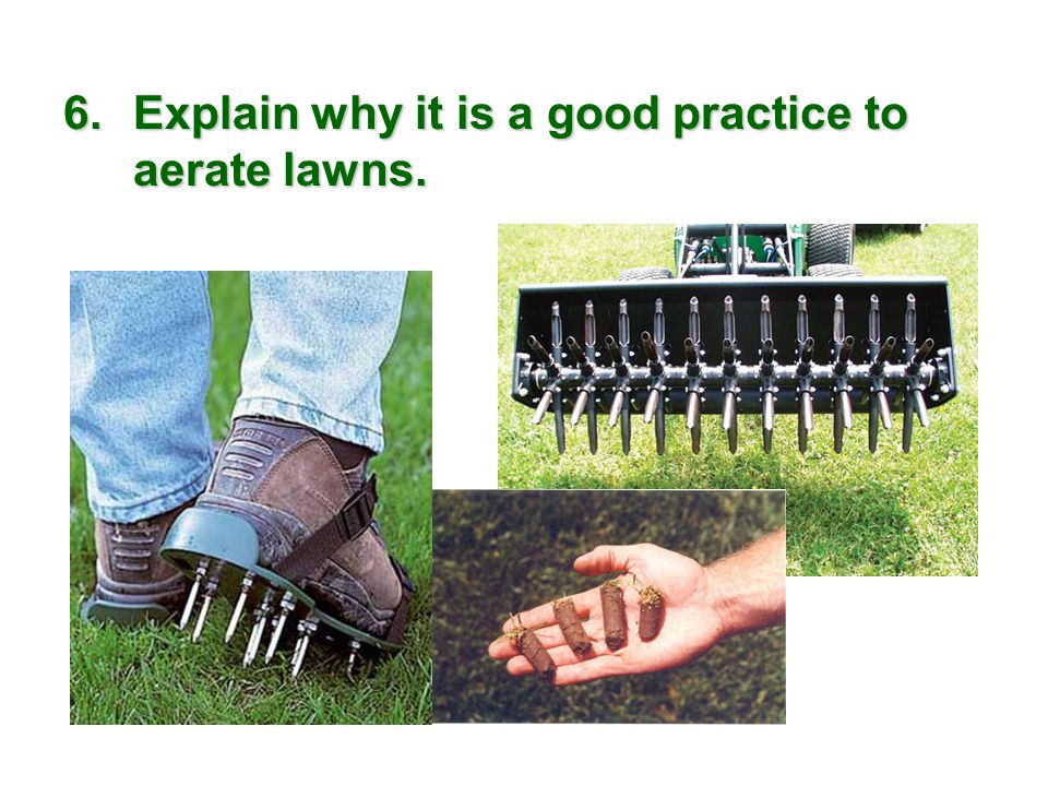 Explain why it is a good practice to aerate lawns.
