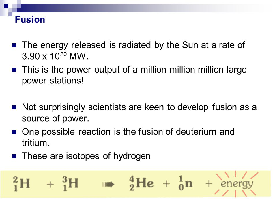 Fusion The energy released is radiated by the Sun at a rate of 3.90 x 1020 MW.
