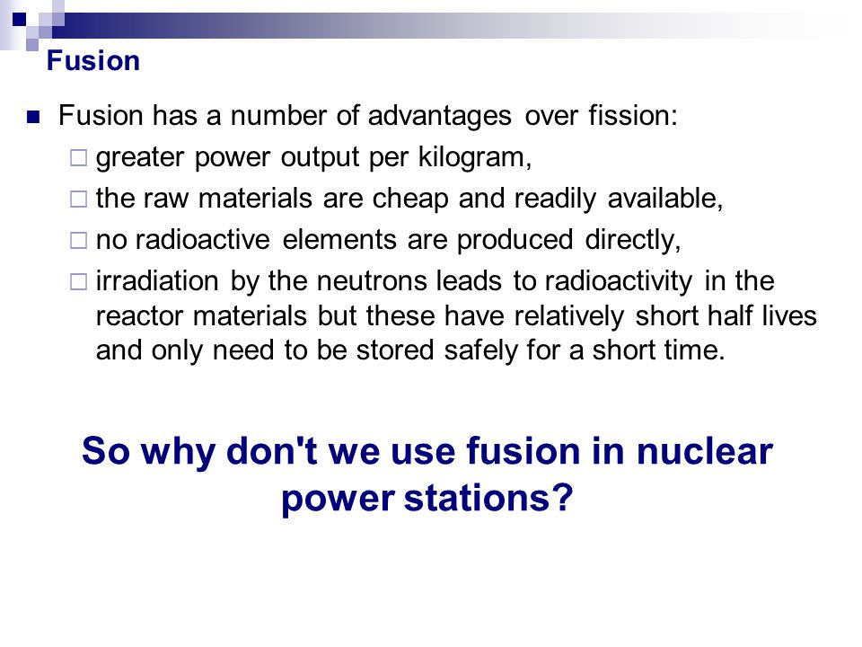 So why don t we use fusion in nuclear power stations