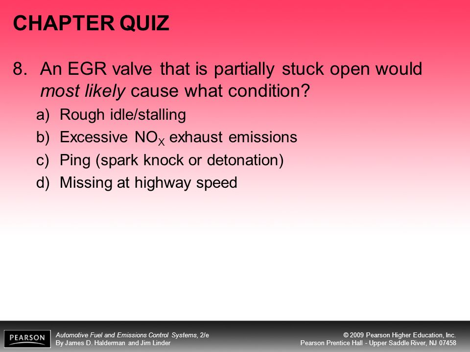 CHAPTER QUIZ 8. An EGR valve that is partially stuck open would most likely cause what condition Rough idle/stalling.