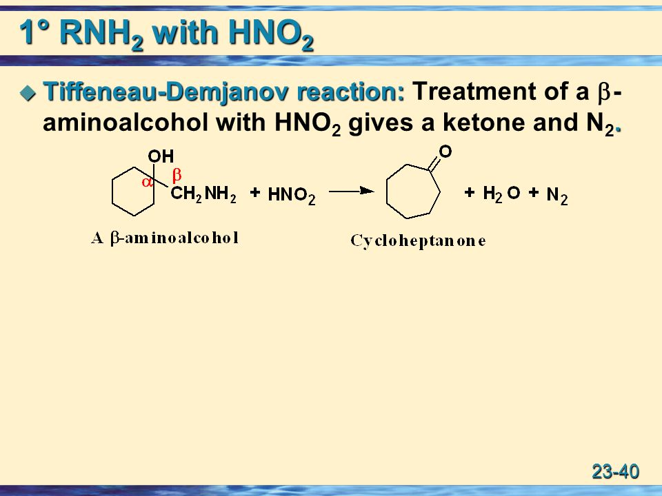 1° RNH2 with HNO2 Tiffeneau-Demjanov reaction: Treatment of a -aminoalcohol with HNO2 gives a ketone and N2.