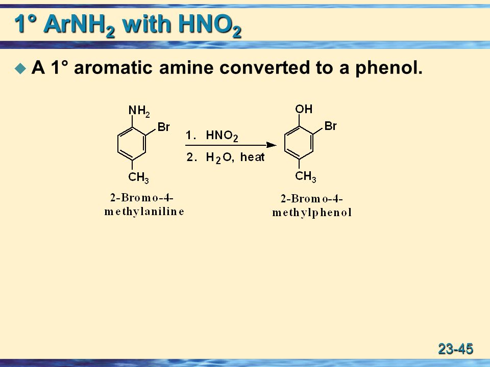 1° ArNH2 with HNO2 A 1° aromatic amine converted to a phenol.