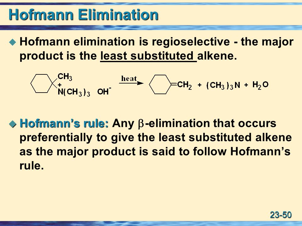 Hofmann Elimination Hofmann elimination is regioselective - the major product is the least substituted alkene.