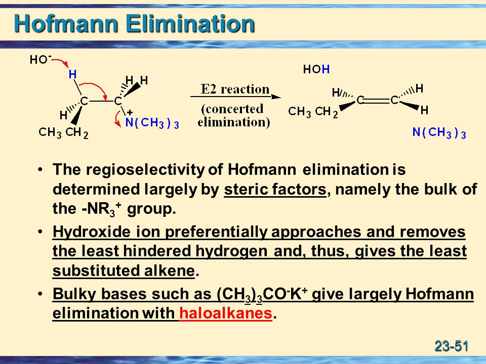 Hofmann Elimination The regioselectivity of Hofmann elimination is determined largely by steric factors, namely the bulk of the -NR3+ group.