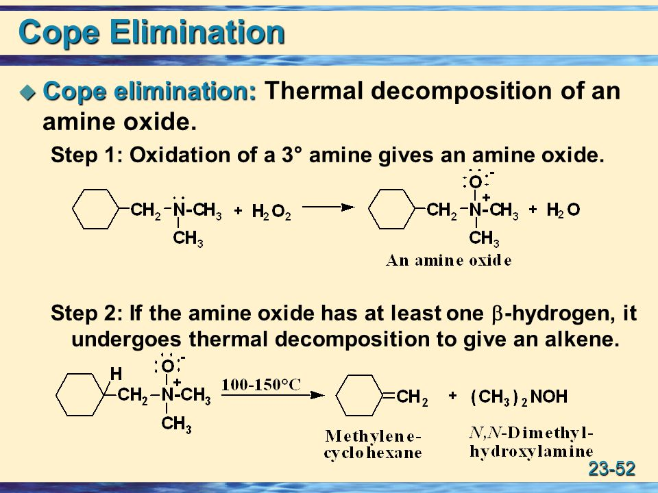Cope Elimination Cope elimination: Thermal decomposition of an amine oxide. Step 1: Oxidation of a 3° amine gives an amine oxide.