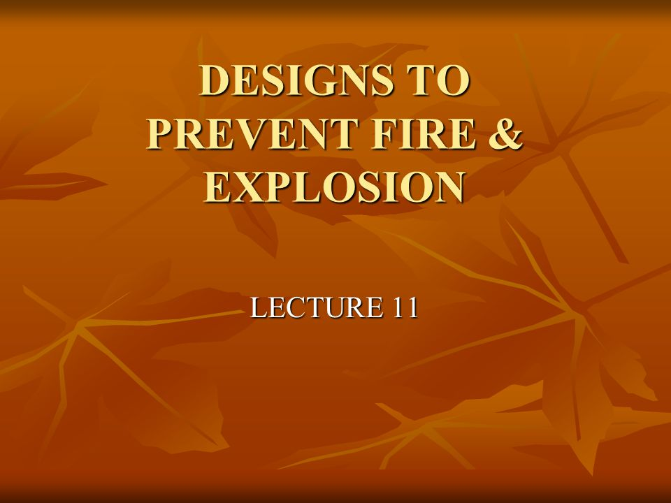 DESIGNS TO PREVENT FIRE & EXPLOSION