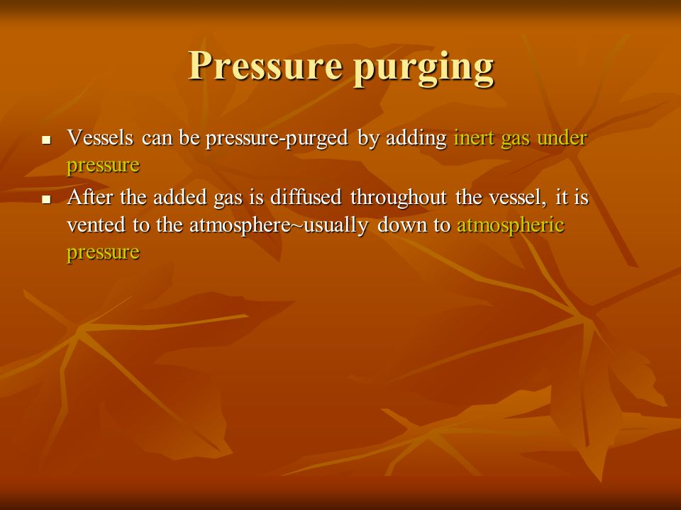 Pressure purging Vessels can be pressure-purged by adding inert gas under pressure.