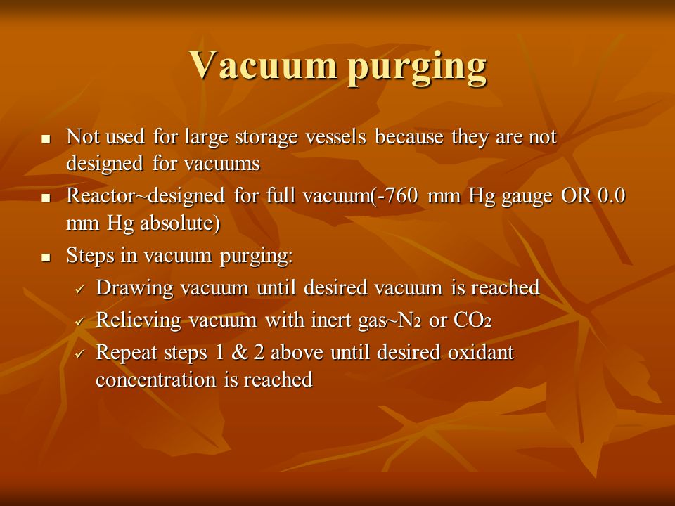 Vacuum purging Not used for large storage vessels because they are not designed for vacuums.