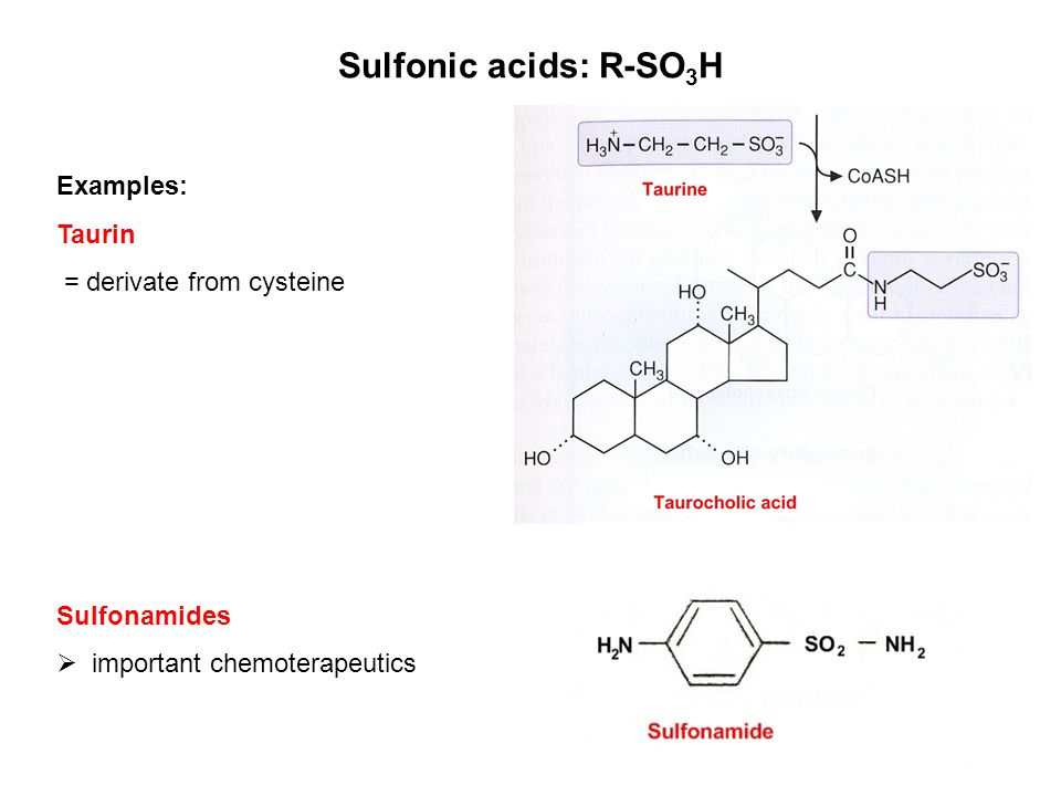 Sulfonic acids: R-SO3H Examples: Taurin = derivate from cysteine