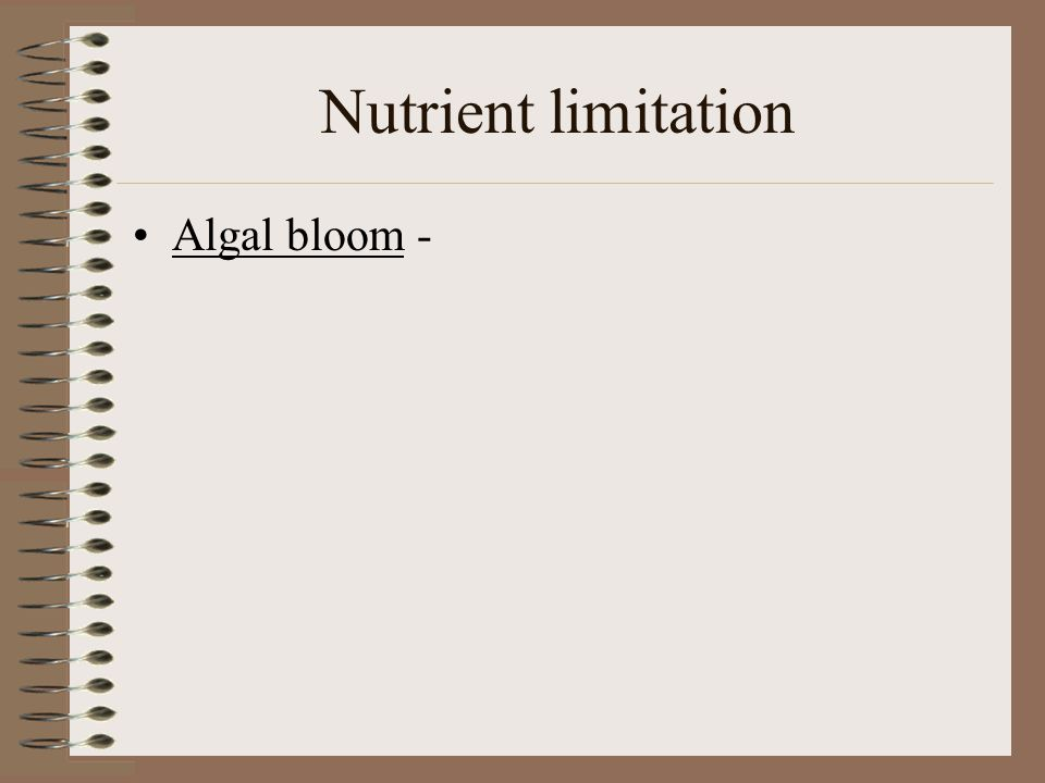 Nutrient limitation Algal bloom -