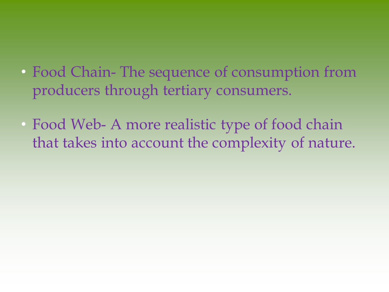 Food Chain- The sequence of consumption from producers through tertiary consumers.