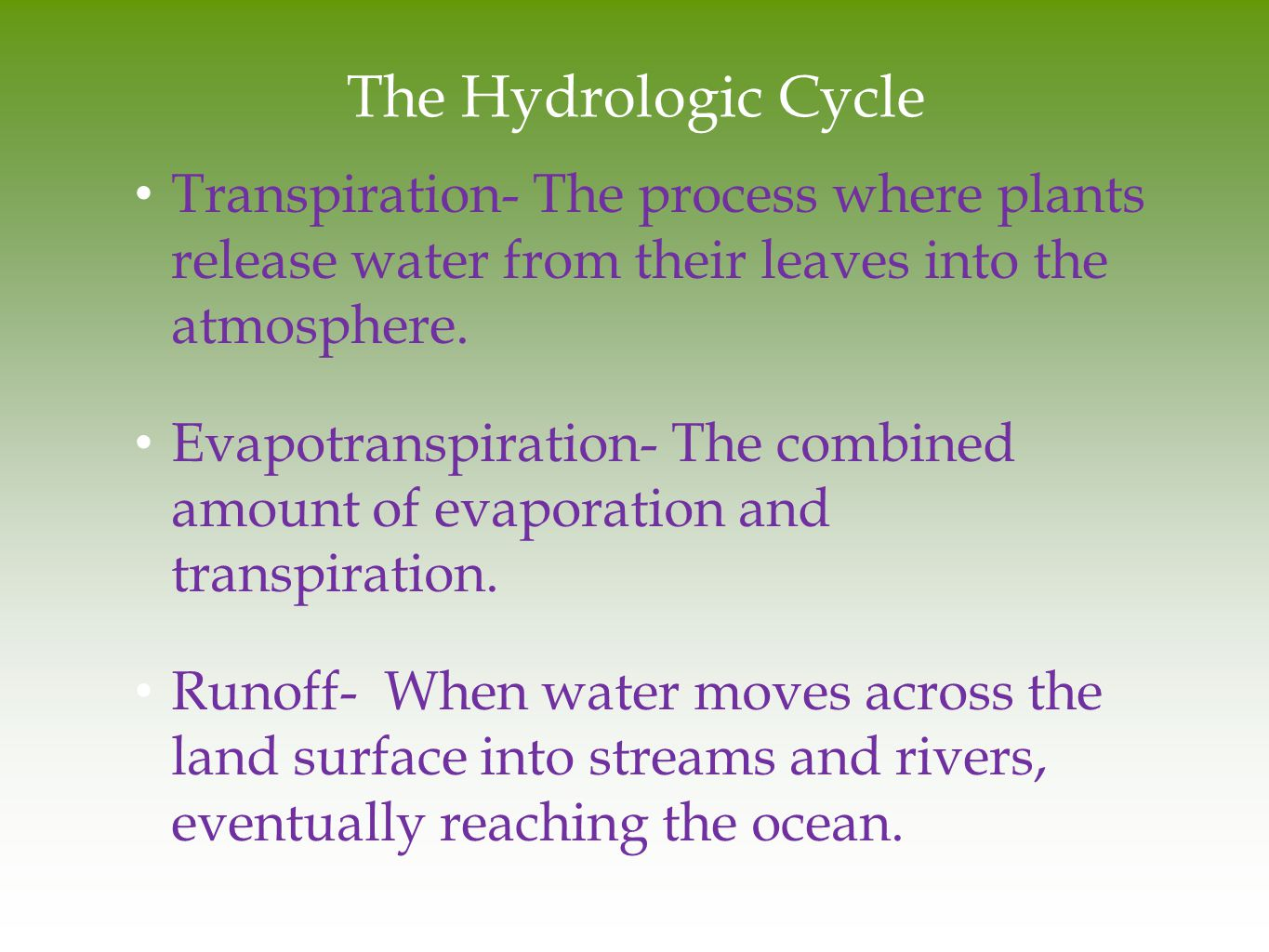 The Hydrologic Cycle Transpiration- The process where plants release water from their leaves into the atmosphere.