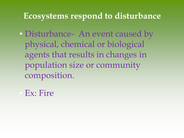 Ecosystems respond to disturbance