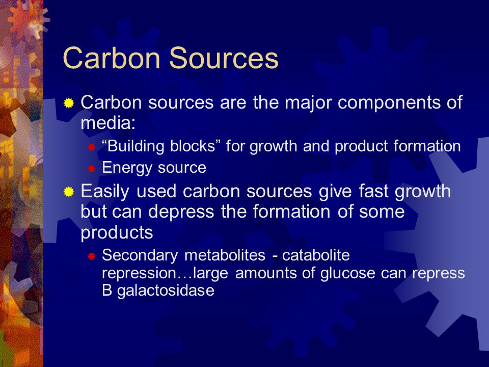 Carbon Sources Carbon sources are the major components of media: