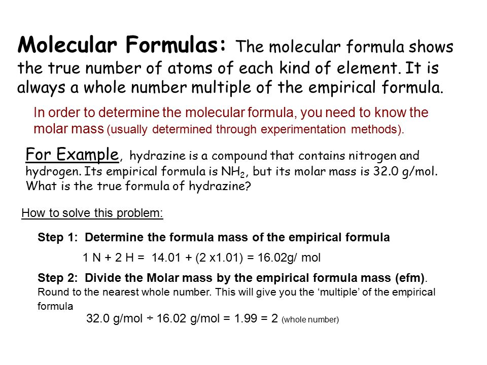 Molecular Formulas: The molecular formula shows the true number of atoms of each kind of element. It is always a whole number multiple of the empirical formula.