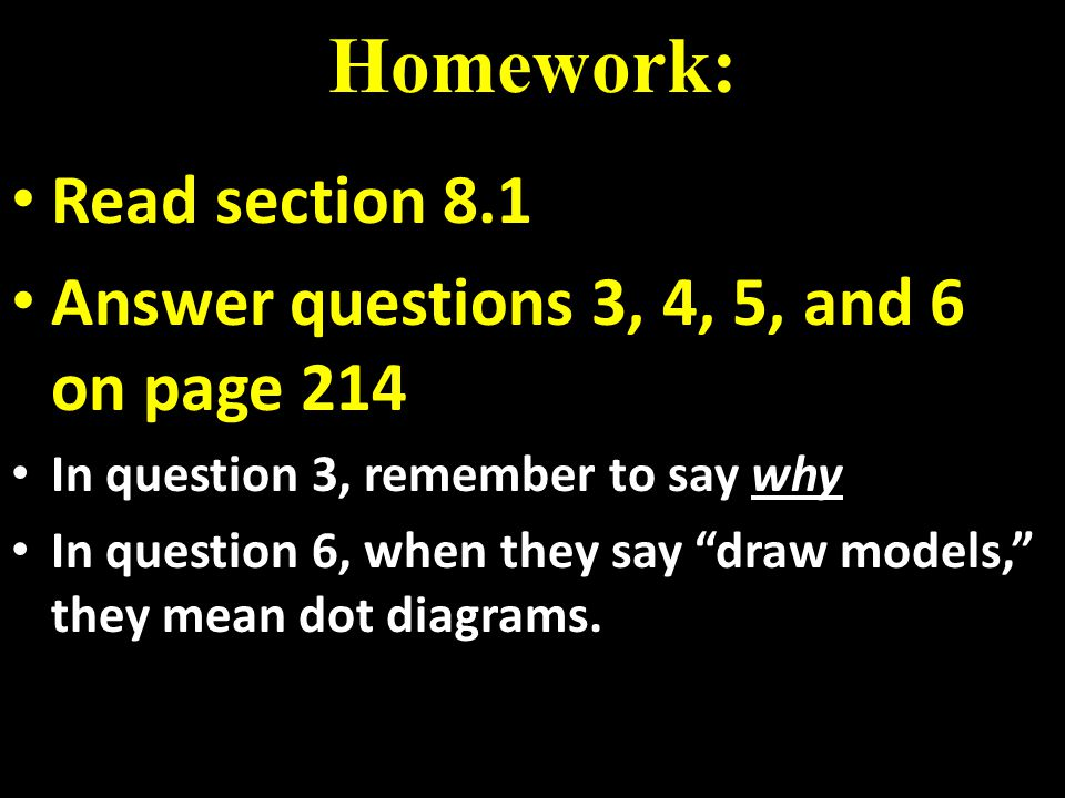 Homework: Read section 8.1 Answer questions 3, 4, 5, and 6 on page 214