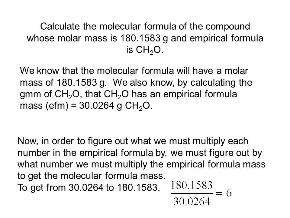 Calculate the molecular formula of the compound whose molar mass is 180.1583 g and empirical formula is CH2O.