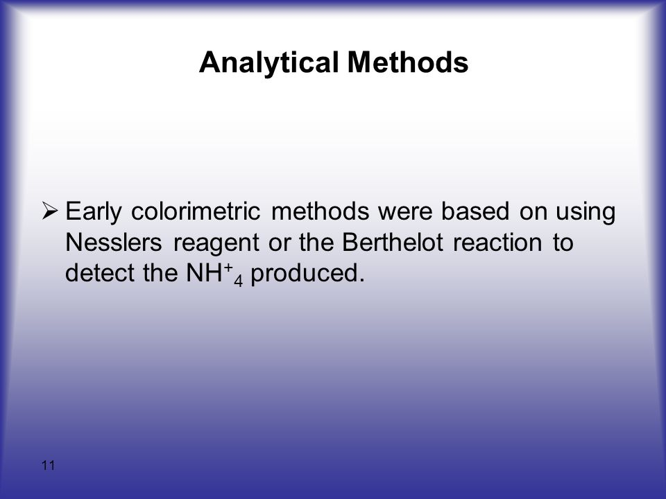 Analytical Methods Early colorimetric methods were based on using Nesslers reagent or the Berthelot reaction to detect the NH+4 produced.